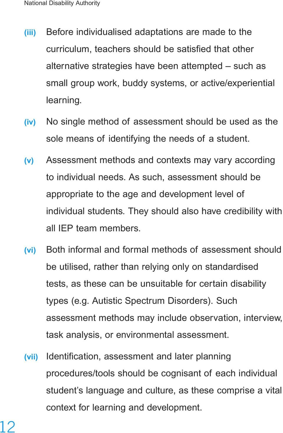 Assessment methods and contexts may vary according to individual needs. As such, assessment should be appropriate to the age and development level of individual students.