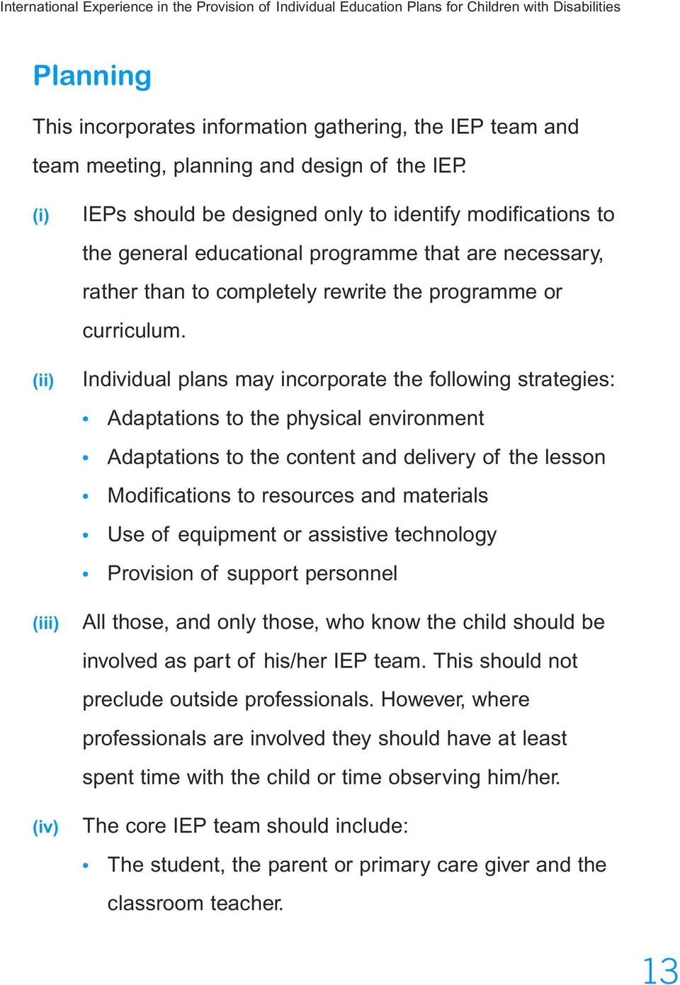 (i) (ii) (iii) (iv) IEPs should be designed only to identify modifications to the general educational programme that are necessary, rather than to completely rewrite the programme or curriculum.