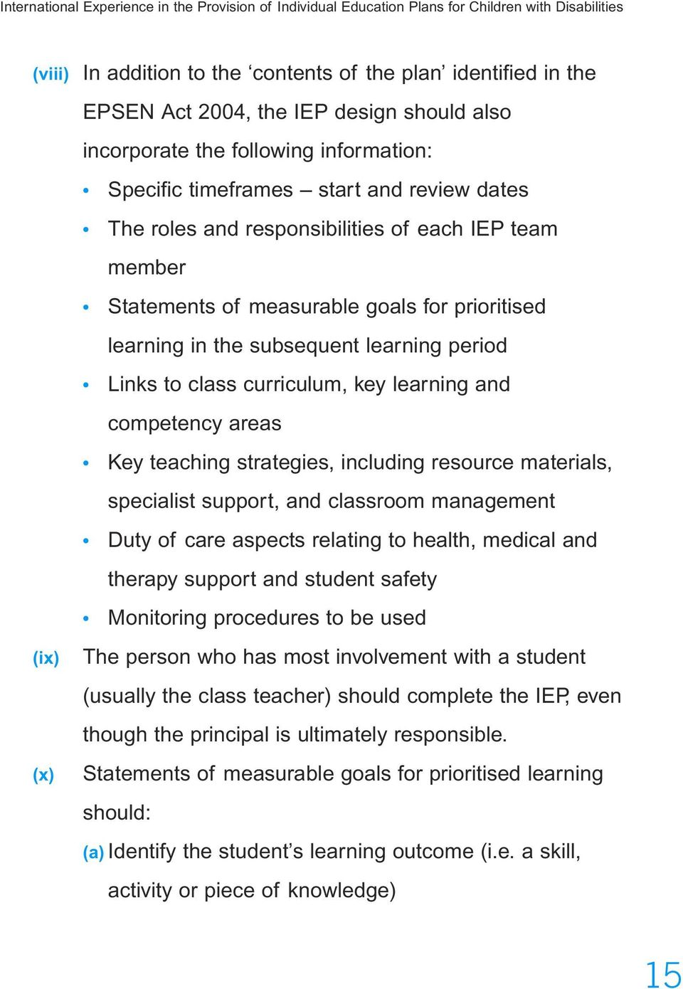 prioritised learning in the subsequent learning period Links to class curriculum, key learning and competency areas Key teaching strategies, including resource materials, specialist support, and