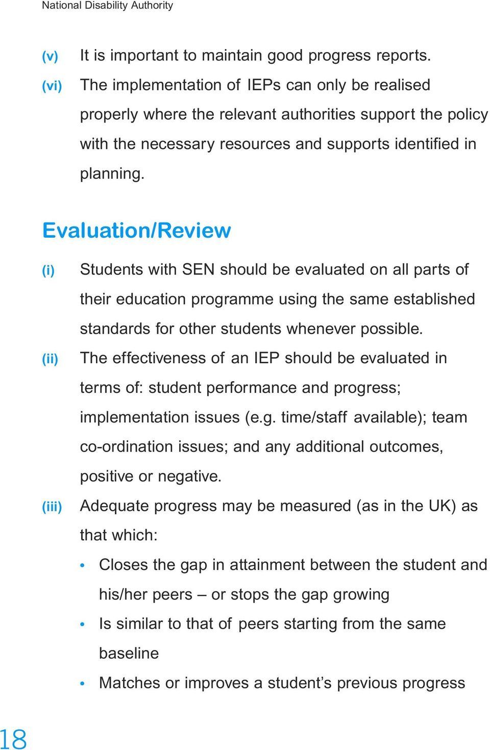 Evaluation/Review (i) (ii) (iii) Students with SEN should be evaluated on all parts of their education programme using the same established standards for other students whenever possible.