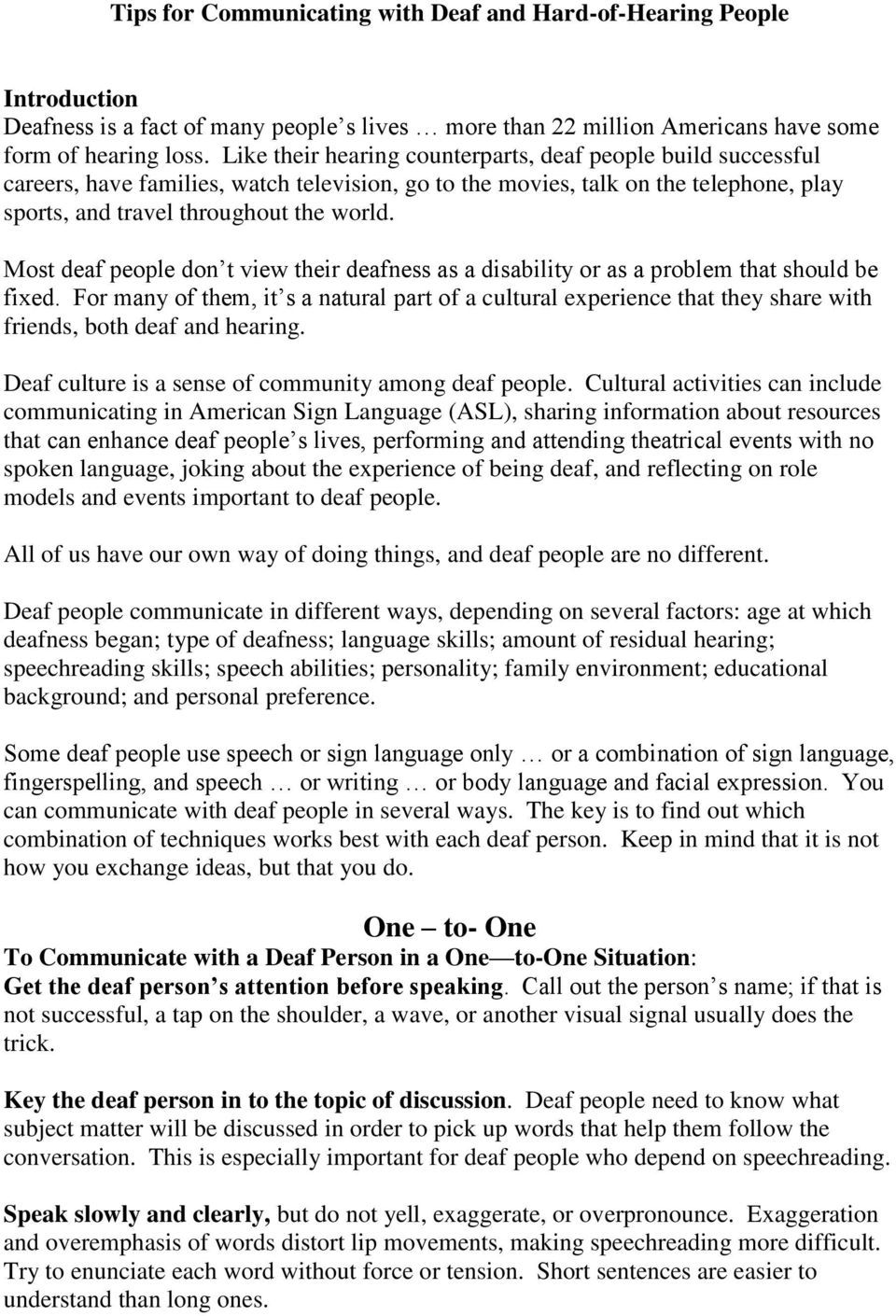 Most deaf people don t view their deafness as a disability or as a problem that should be fixed.