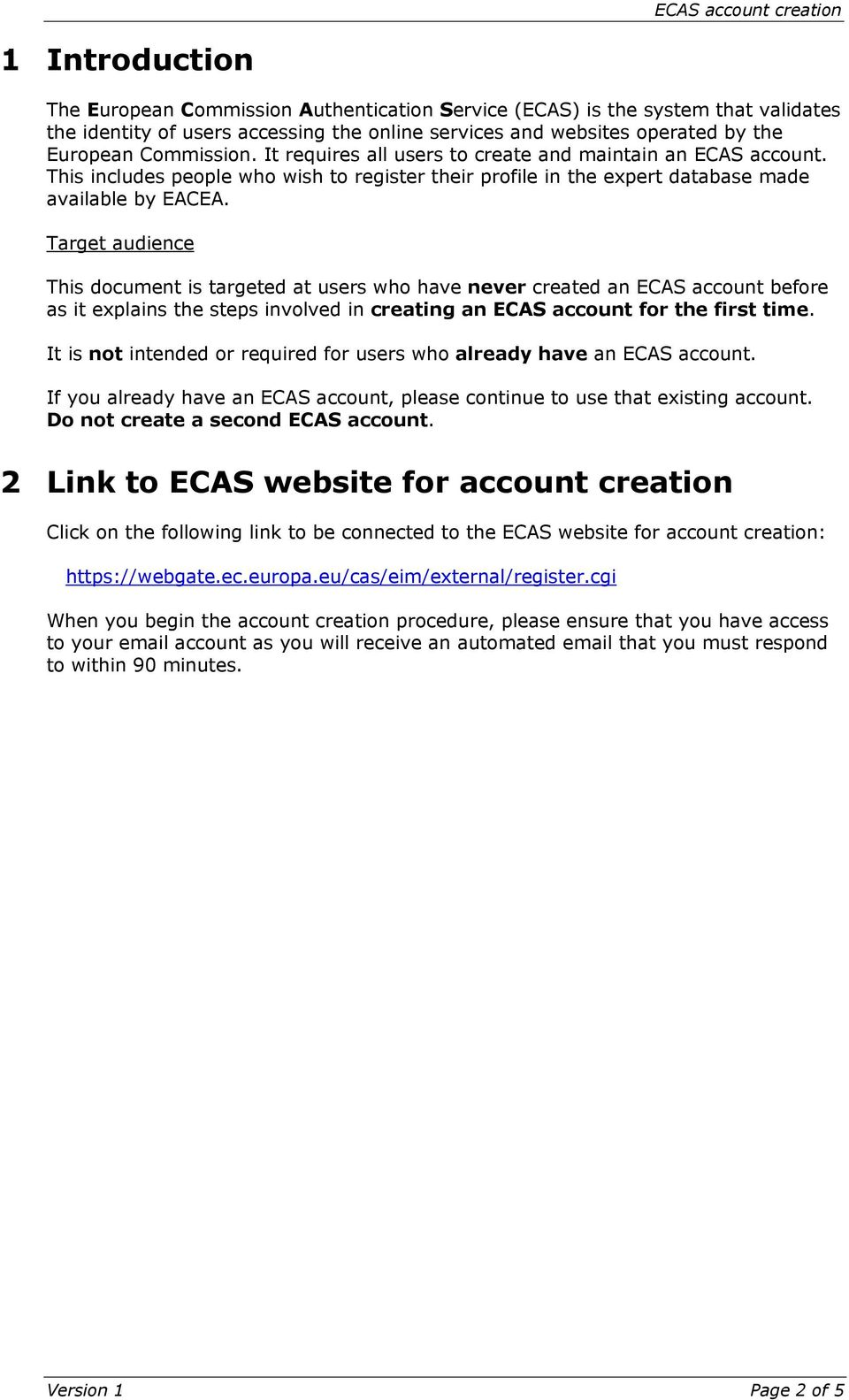 Target audience This document is targeted at users who have never created an ECAS account before as it explains the steps involved in creating an ECAS account for the first time.