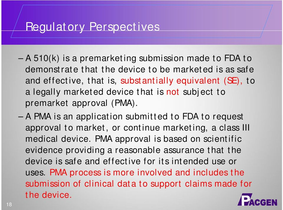 A PMA is an application submitted to FDA to request approval to market, or continue marketing, a class III medical device.