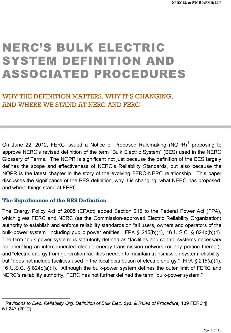 The NOPR is significant not just because the definition of the BES largely defines the scope and effectiveness of NERC s Reliability Standards, but also because the NOPR is the latest chapter in the
