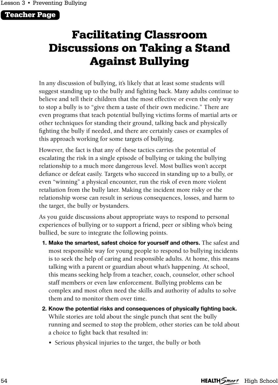 Many adults continue to believe and tell their children that the most effective or even the only way to stop a bully is to give them a taste of their own medicine.