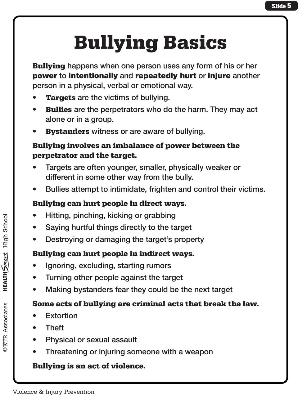 Bullying involves an imbalance of power between the perpetrator and the target. Targets are often younger, smaller, physically weaker or different in some other way from the bully.