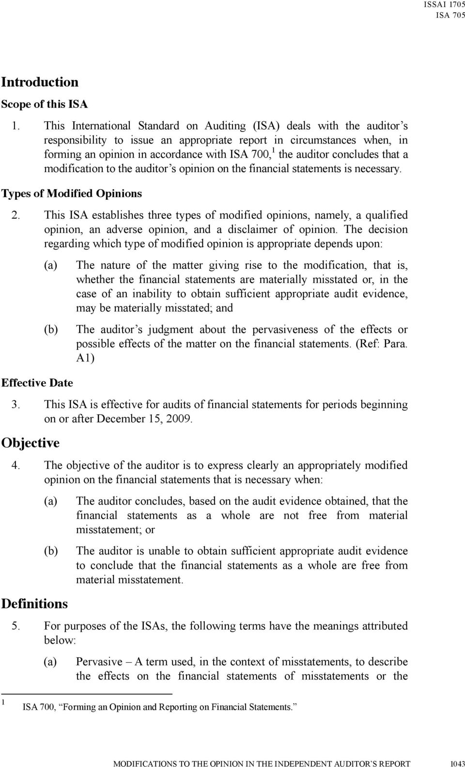 auditor concludes that a modification to the auditor s opinion on the financial statements is necessary. Types of Modified Opinions 2.