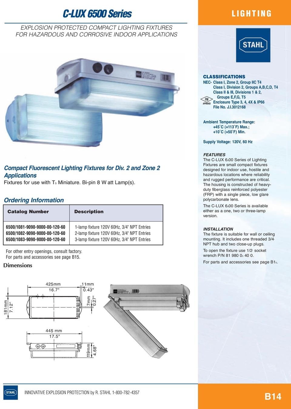 Supply Voltage: 120V, 60 Hz Compact Fluorescent Lighting Fixtures for Div. 2 and Zone 2 Applications Fixtures for use with T5 Miniature. Bi-pin 8 W att Lamp(s).