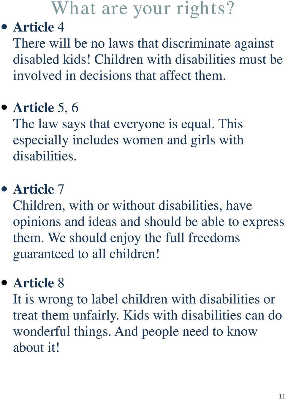Article 7 Children, with or without disabilities, have opinions and ideas and should be able to express them.