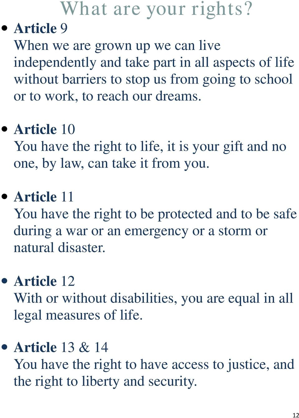 Article 11 You have the right to be protected and to be safe during a war or an emergency or a storm or natural disaster.