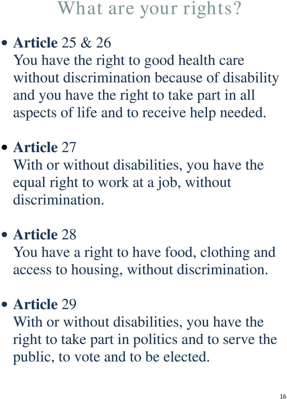 Article 27 With or without disabilities, you have the equal right to work at a job, without discrimination.