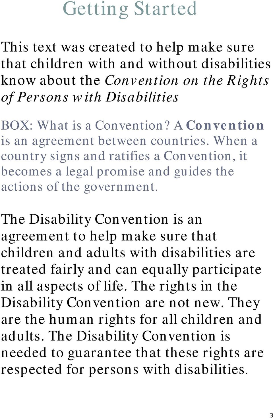 The Disability Convention is an agreement to help make sure that children and adults with disabilities are treated fairly and can equally participate in all aspects of life.