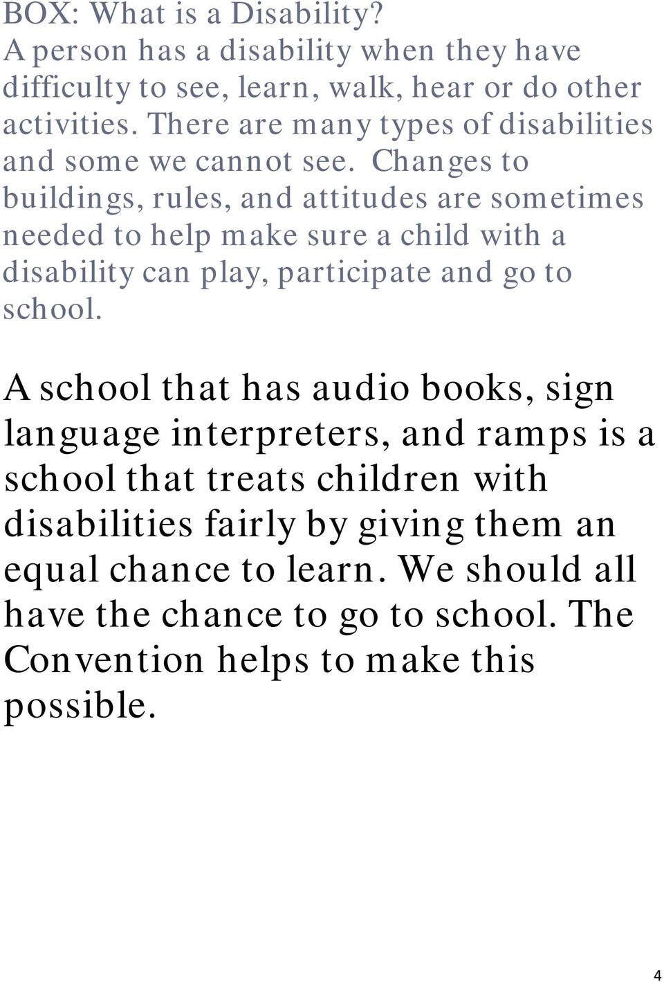 Changes to buildings, rules, and attitudes are sometimes needed to help make sure a child with a disability can play, participate and go to school.