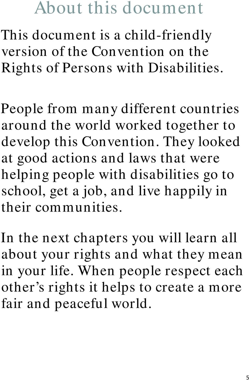 They looked at good actions and laws that were helping people with disabilities go to school, get a job, and live happily in their