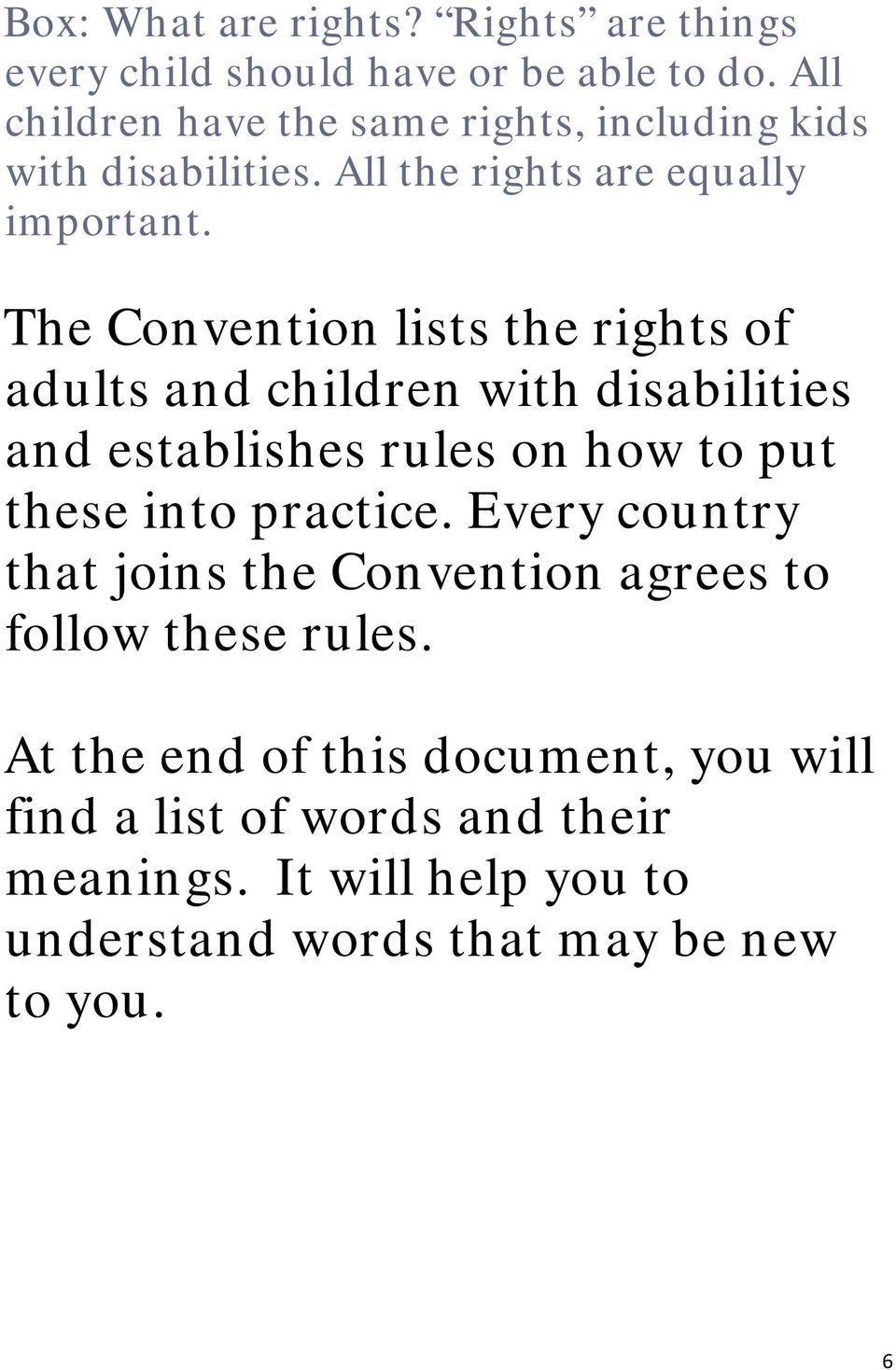 The Convention lists the rights of adults and children with disabilities and establishes rules on how to put these into practice.