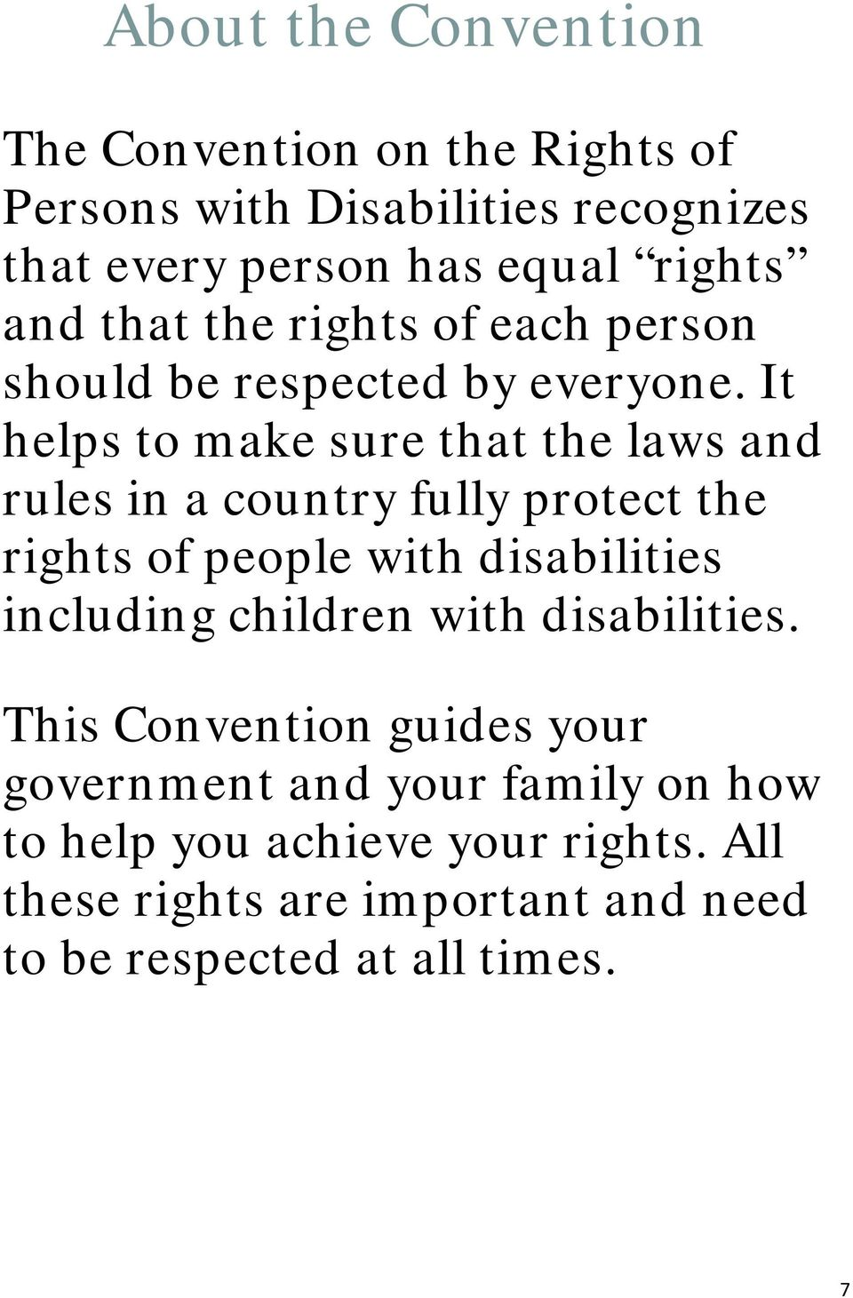 It helps to make sure that the laws and rules in a country fully protect the rights of people with disabilities including