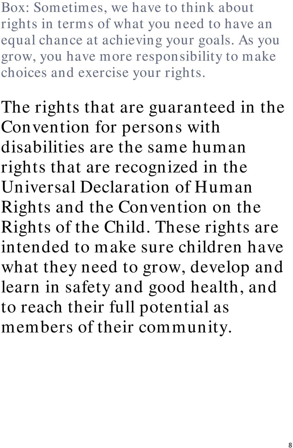 The rights that are guaranteed in the Convention for persons with disabilities are the same human rights that are recognized in the Universal