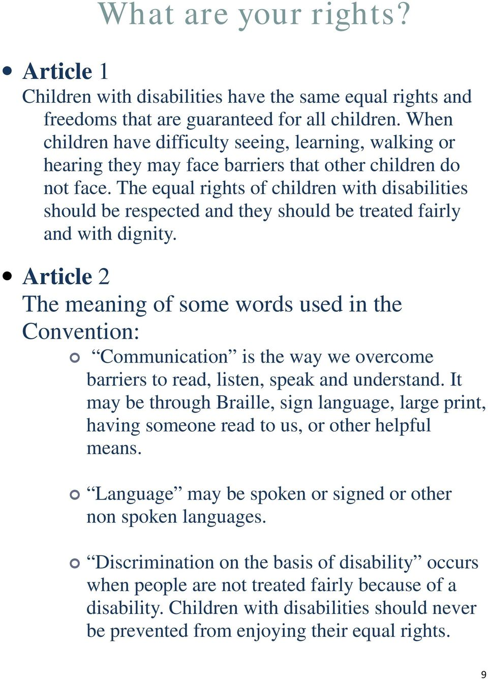 The equal rights of children with disabilities should be respected and they should be treated fairly and with dignity.
