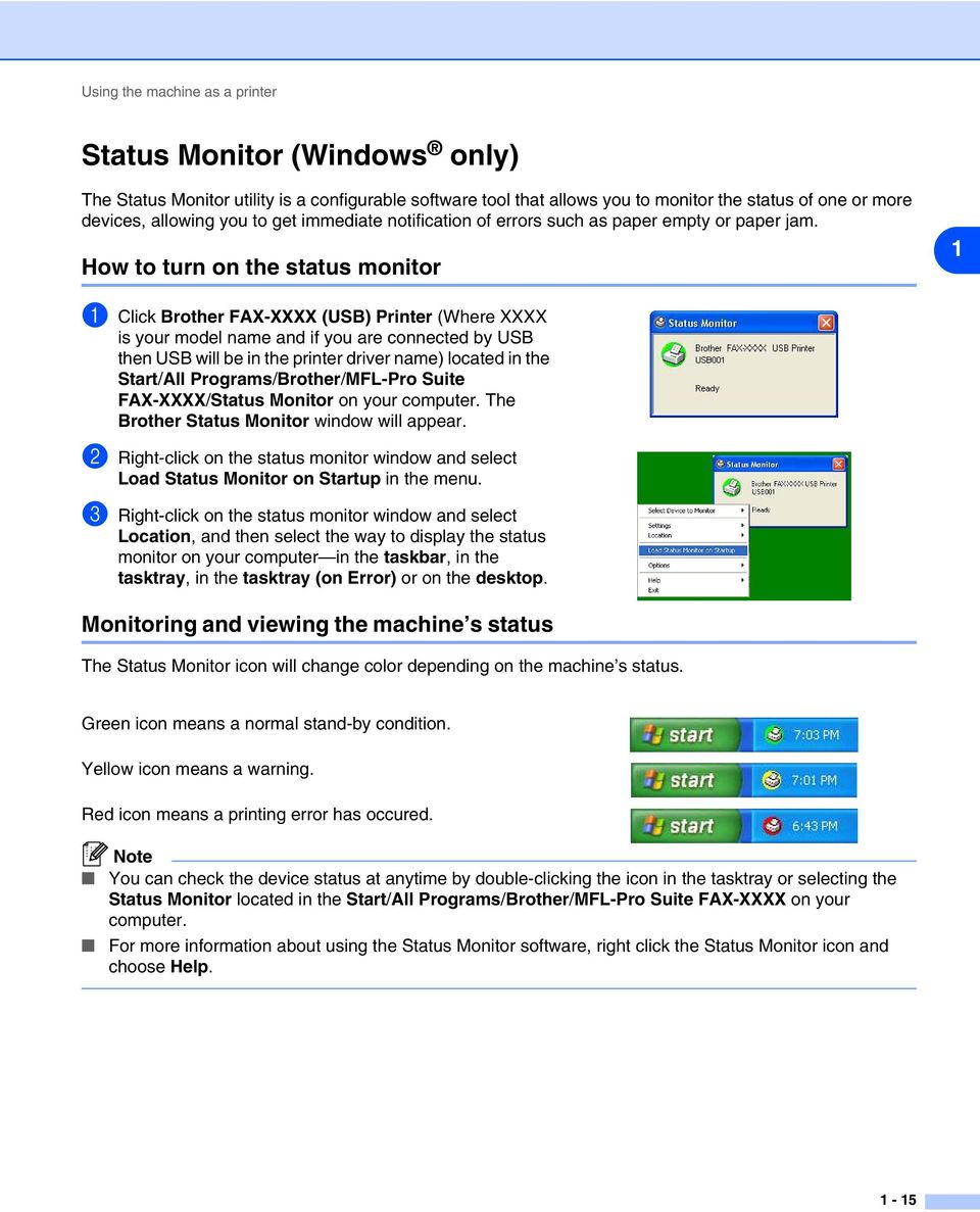 How to turn on the status monitor 1 1 Click Brother FAX-XXXX (USB) Printer (Where XXXX is your model name and if you are connected by USB then USB will be in the printer driver name) located in the