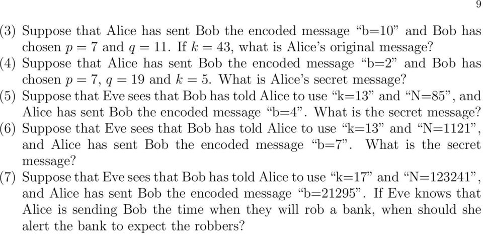 (5) Suppose that Eve sees that Bob has told Alice to use k=13 and N=85, and Alice has sent Bob the encoded message b=4. What is the secret message?