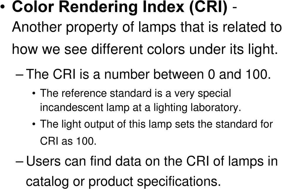 The reference standard is a very special incandescent lamp at a lighting laboratory.