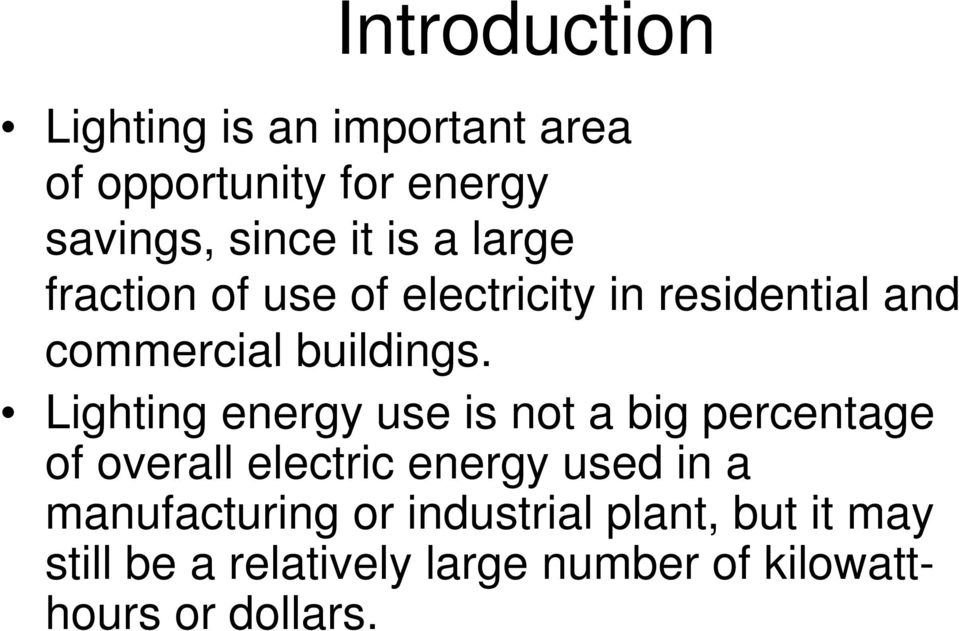 Lighting energy use is not a big percentage of overall electric energy used in a