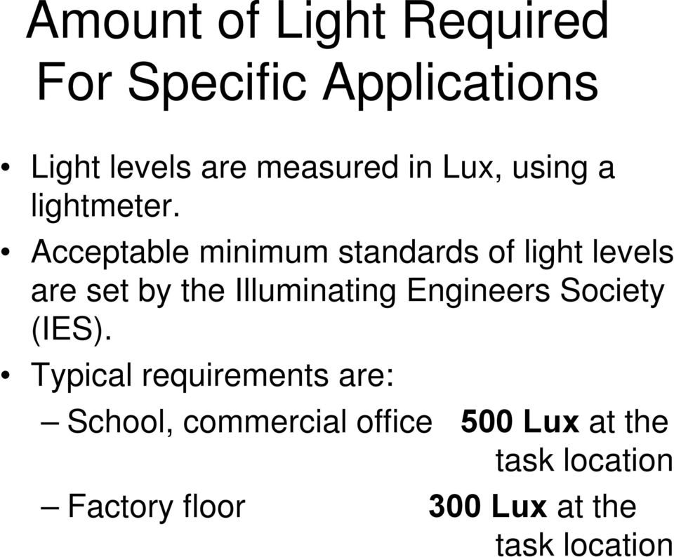 Acceptable minimum standards of light levels are set by the Illuminating