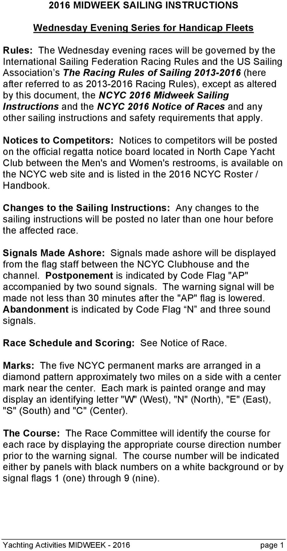 NCYC 2016 Notice of Races and any other sailing instructions and safety requirements that apply.