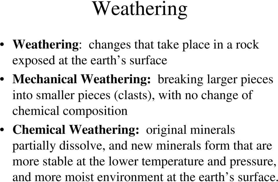 composition Chemical Weathering: original minerals partially dissolve, and new minerals form that