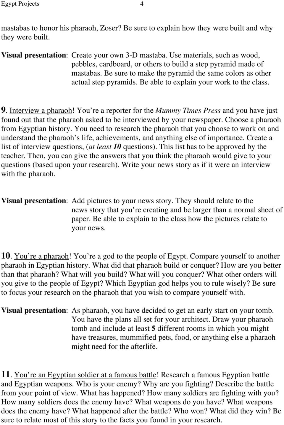 Be able to explain your work to the class. 9. Interview a pharaoh! You re a reporter for the Mummy Times Press and you have just found out that the pharaoh asked to be interviewed by your newspaper.