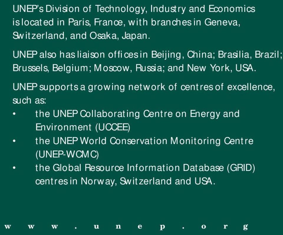 UNEP supports a growing network of centres of excellence, such as: the UNEP Collaborating Centre on Energy and Environment (UCCEE) the UNEP