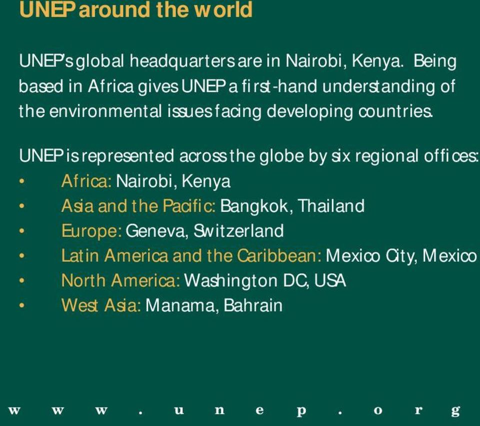 UNEP is represented across the globe by six regional offices: Africa: Nairobi, Kenya Asia and the Pacific: Bangkok,