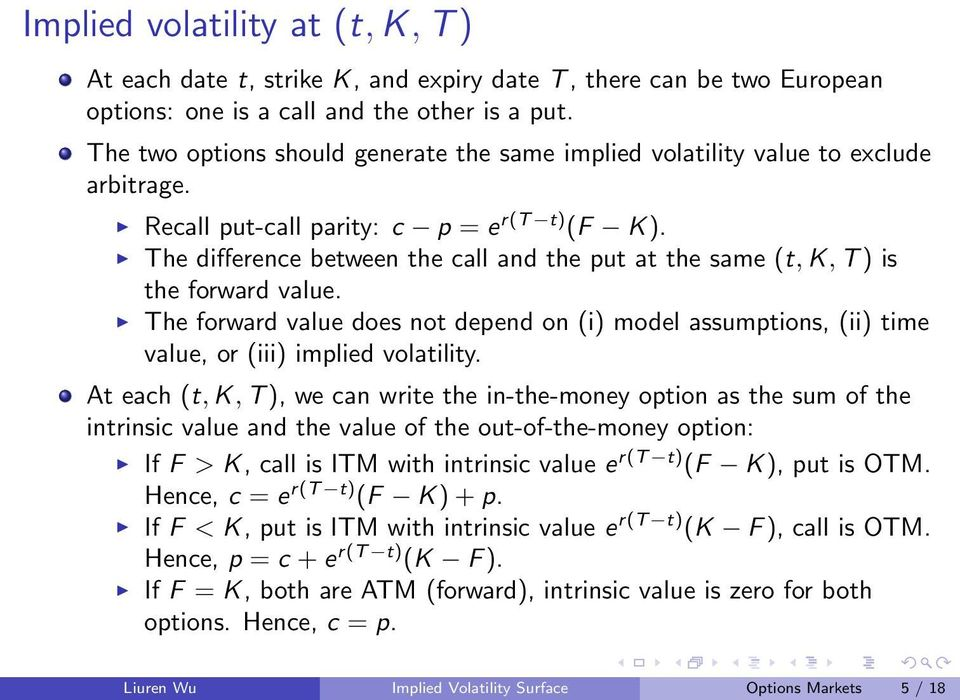 The difference between the call and the put at the same (t, K, T ) is the forward value. The forward value does not depend on (i) model assumptions, (ii) time value, or (iii) implied volatility.