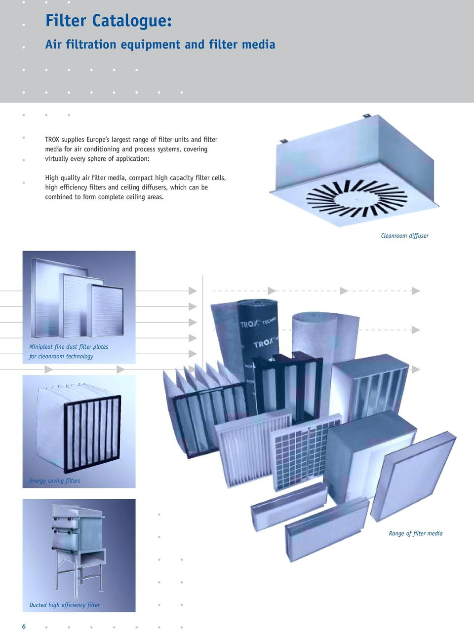 capacity filter cells, high efficiency filters and ceiling diffusers, which can be combined to form complete ceiling areas.