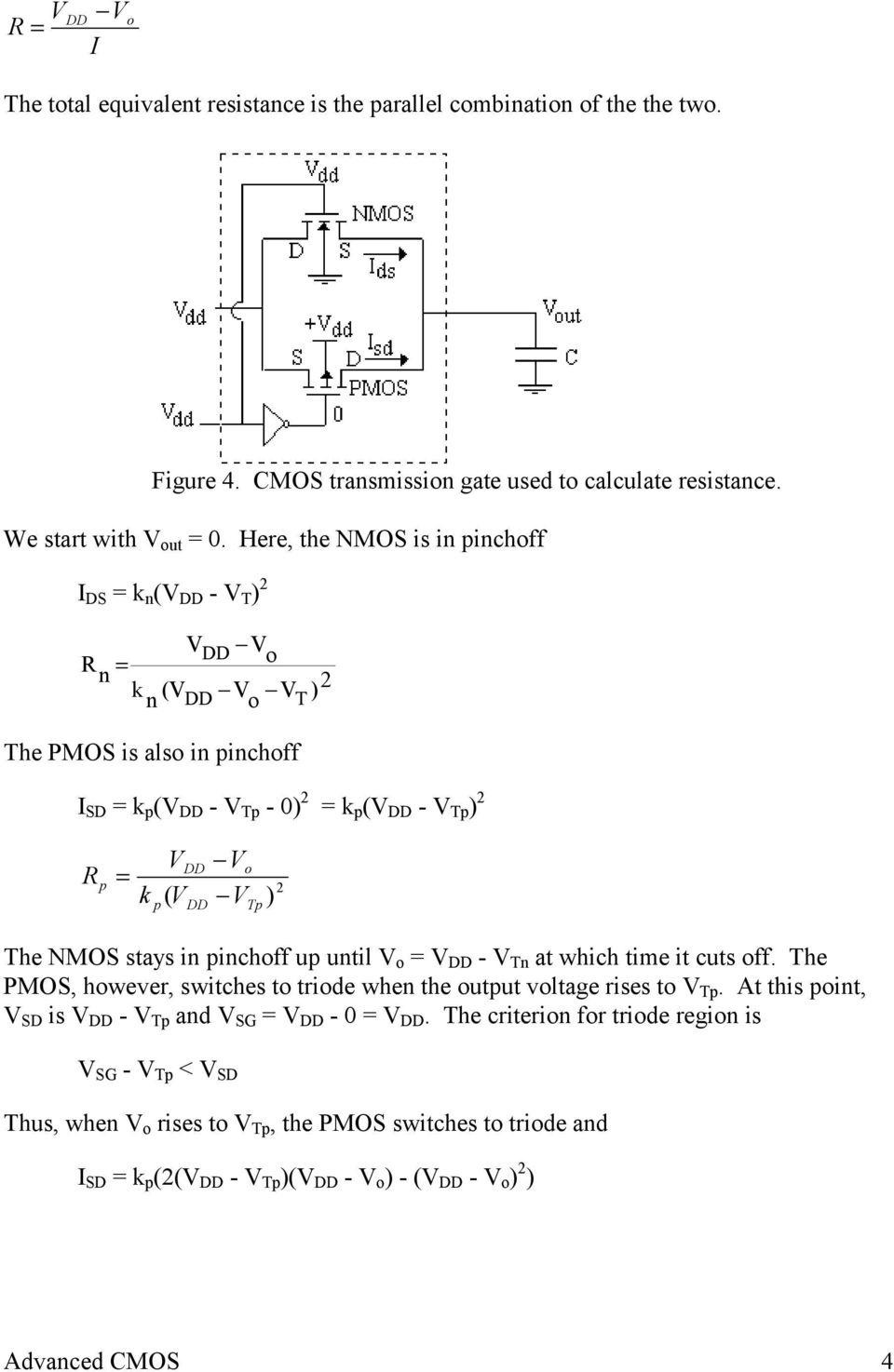 2 o p DD Tp The NMOS stays in pinchoff up until V o = V DD - V Tn at which time it cuts off. The PMOS, however, switches to triode when the output voltage rises to V Tp.