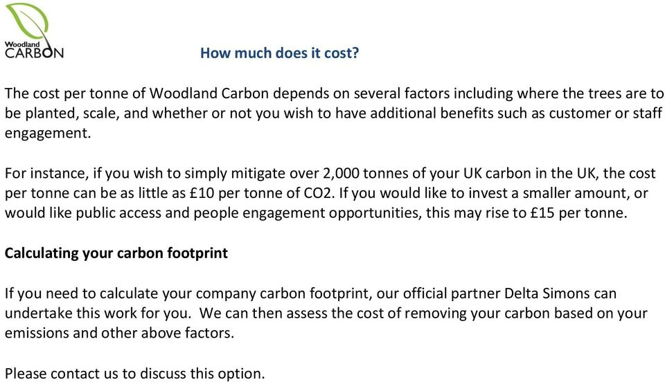 engagement. For instance, if you wish to simply mitigate over 2,000 tonnes of your UK carbon in the UK, the cost per tonne can be as little as 10 per tonne of CO2.