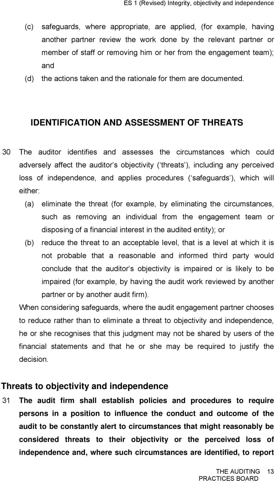 IDENTIFICATION AND ASSESSMENT OF THREATS 30 The auditor identifies and assesses the circumstances which could adversely affect the auditor s objectivity ( threats ), including any perceived loss of