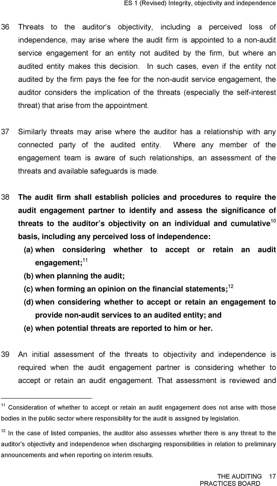 In such cases, even if the entity not audited by the firm pays the fee for the non-audit service engagement, the auditor considers the implication of the threats (especially the self-interest threat)