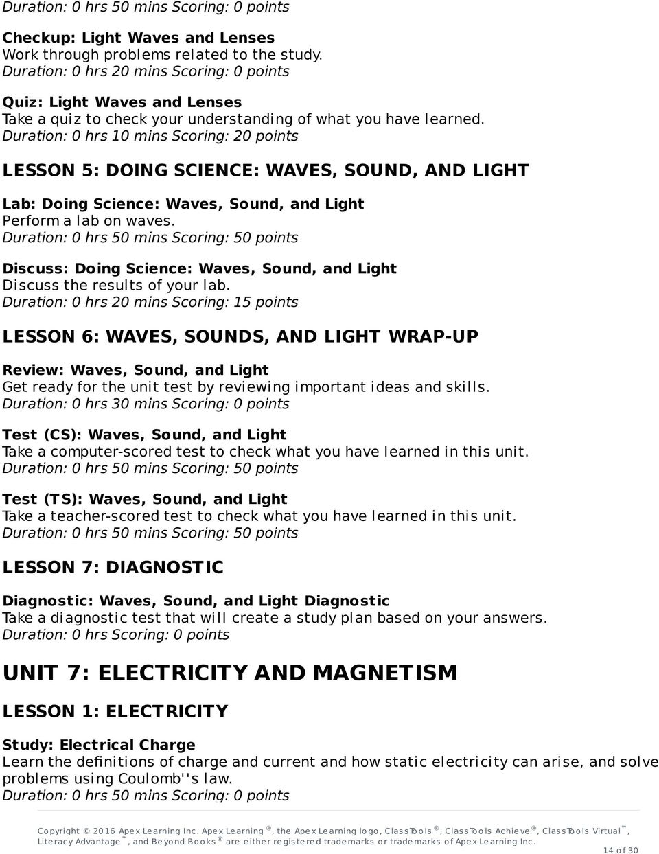 Duration: 0 hrs 20 mins Scoring: 15 points LESSON 6: WAVES, SOUNDS, AND LIGHT WRAP-UP Review: Waves, Sound, and Light Get ready for the unit test by reviewing important ideas and skills.
