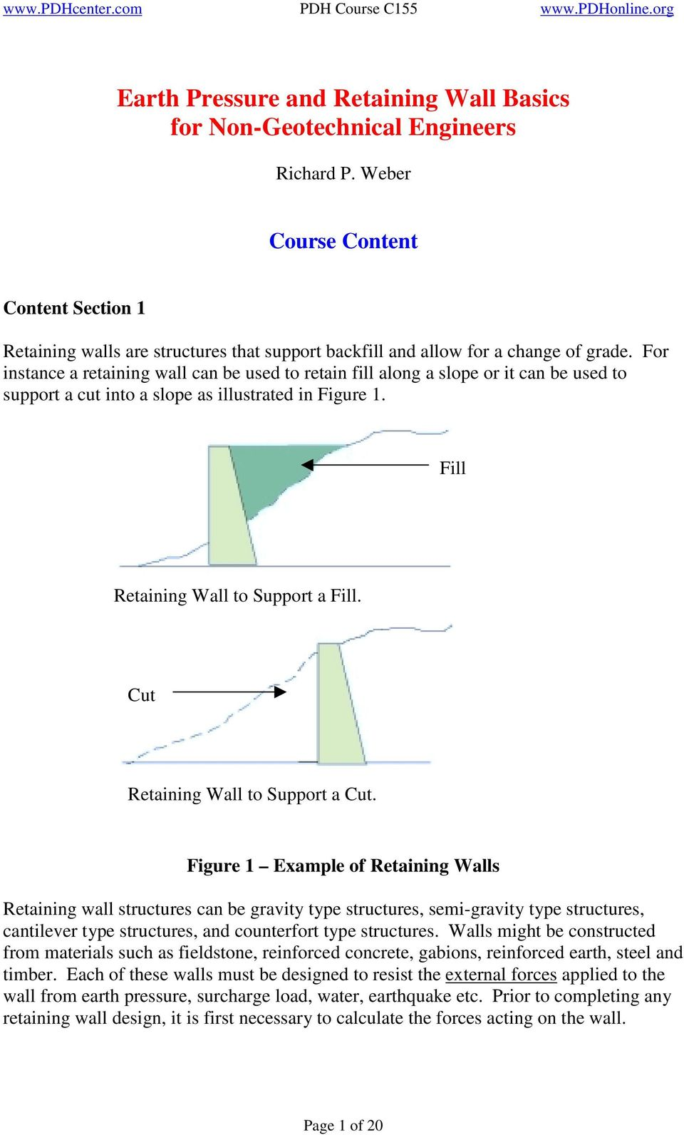 For instance a retaining wall can be used to retain fill along a slope or it can be used to support a cut into a slope as illustrated in Figure 1. Fill Retaining Wall to Support a Fill.