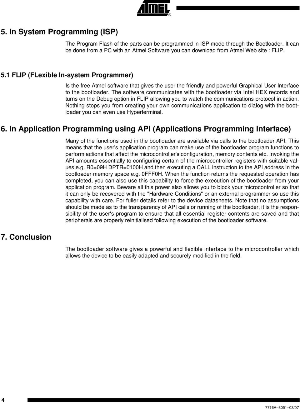1 FLIP (FLexible In-system Programmer) Is the free Atmel software that gives the user the friendly and powerful Graphical User Interface to the bootloader.
