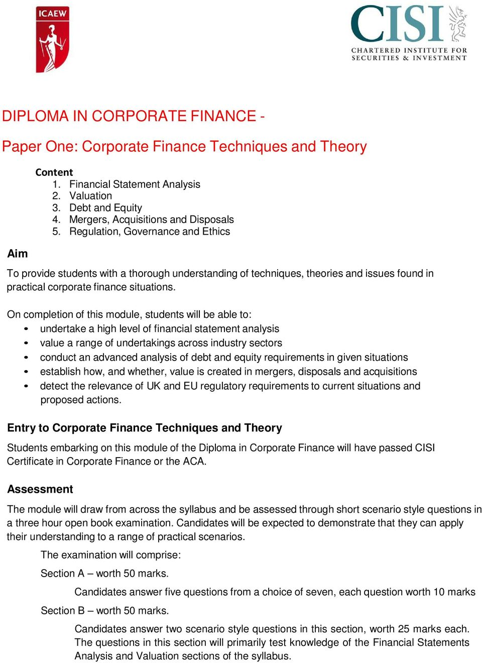 On completion of this module, students will be able to: undertake a high level of financial statement analysis value a range of undertakings across industry sectors conduct an advanced analysis of