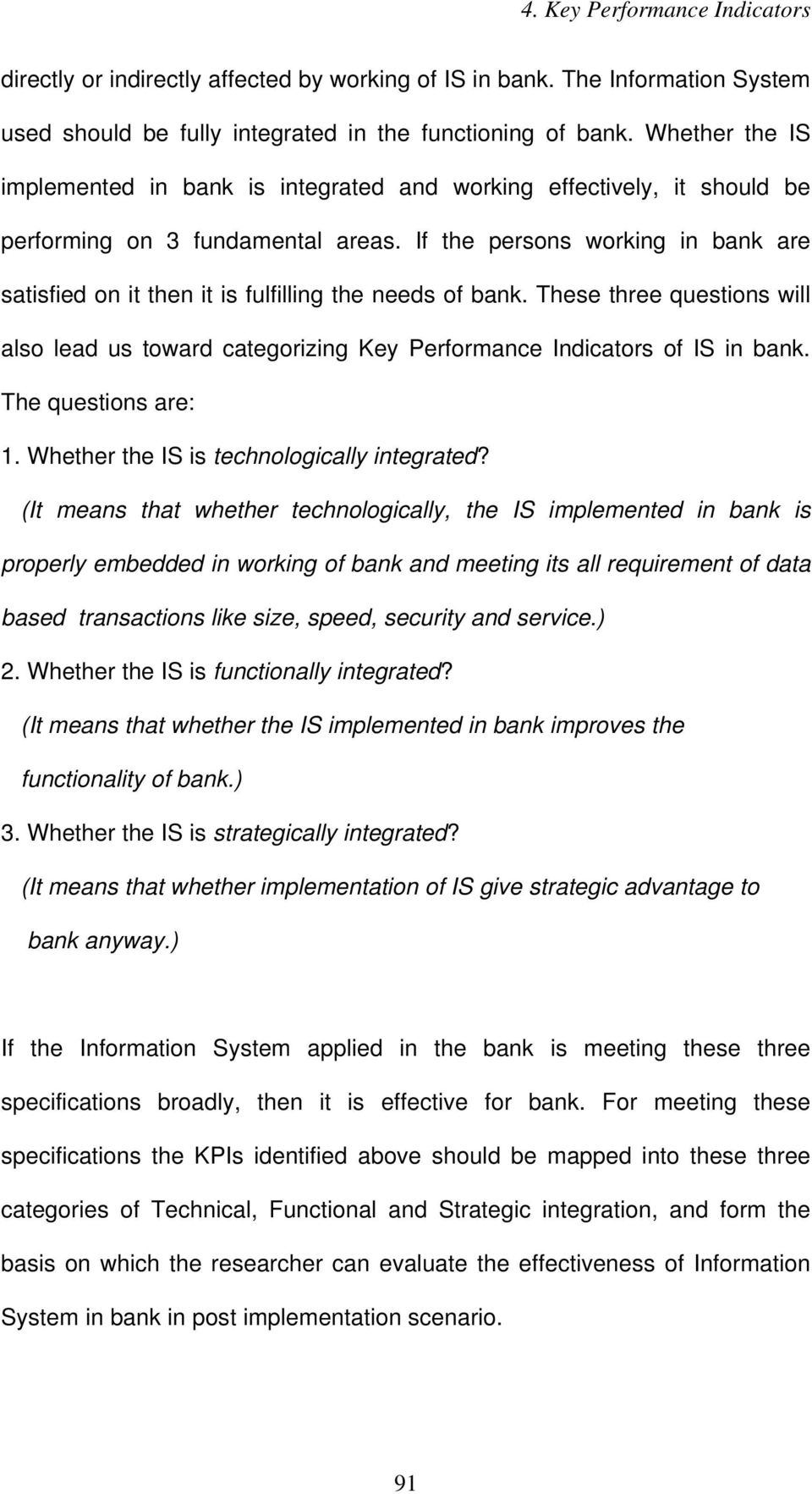 If the persons working in bank are satisfied on it then it is fulfilling the needs of bank. These three questions will also lead us toward categorizing Key Performance Indicators of IS in bank.