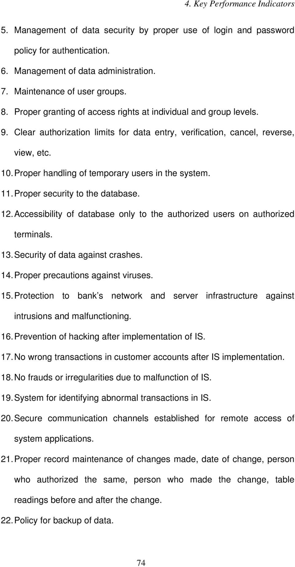 Proper handling of temporary users in the system. 11. Proper security to the database. 12. Accessibility of database only to the authorized users on authorized terminals. 13.