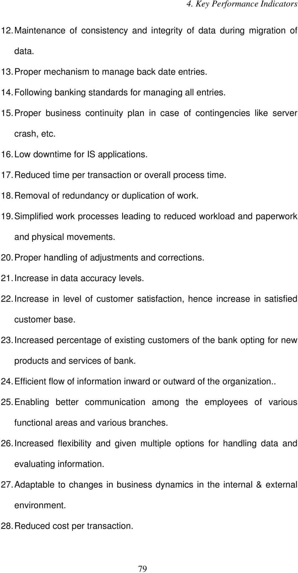 Removal of redundancy or duplication of work. 19. Simplified work processes leading to reduced workload and paperwork and physical movements. 20. Proper handling of adjustments and corrections. 21.