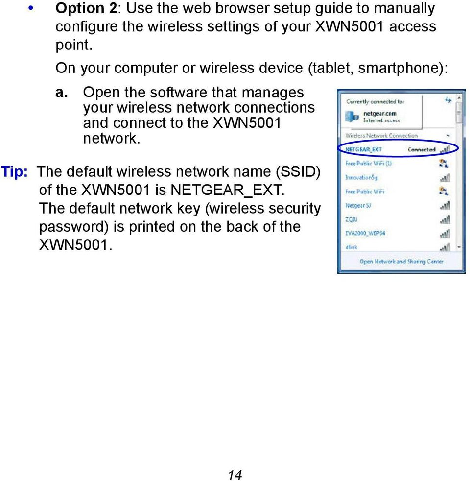 Open the software that manages your wireless network connections and connect to the XWN5001 network.