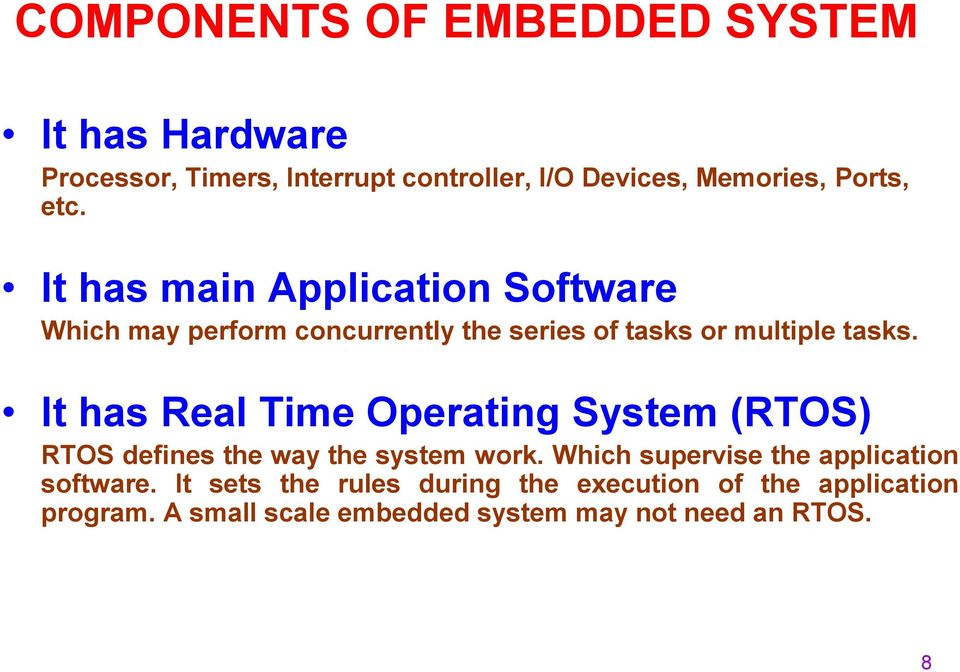 It has Real Time Operating System (RTOS) RTOS defines the way the system work.