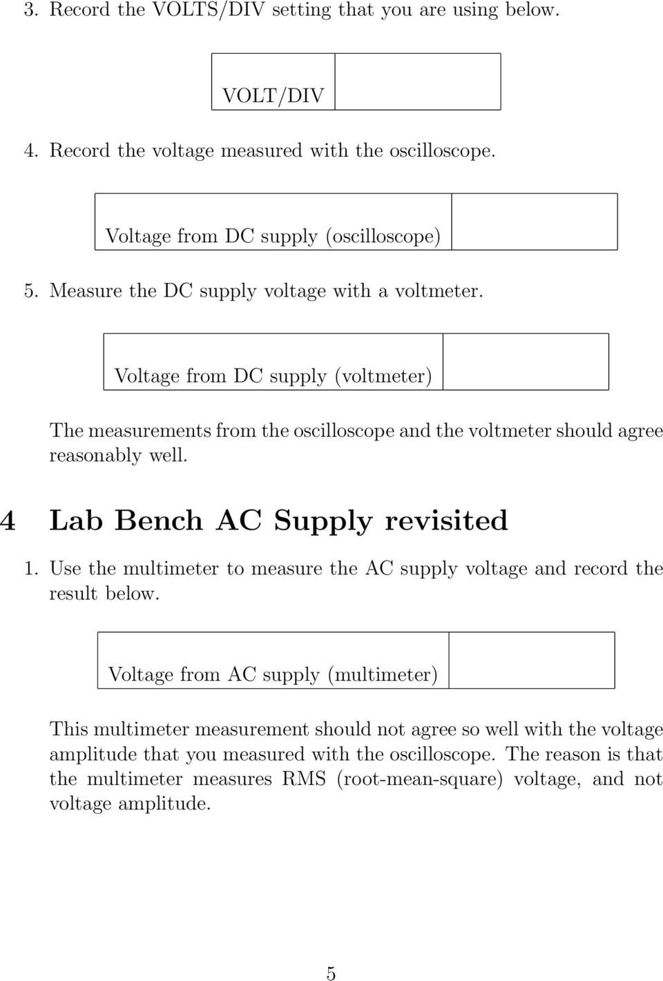4 Lab Bench AC Supply revisited 1. Use the multimeter to measure the AC supply voltage and record the result below.