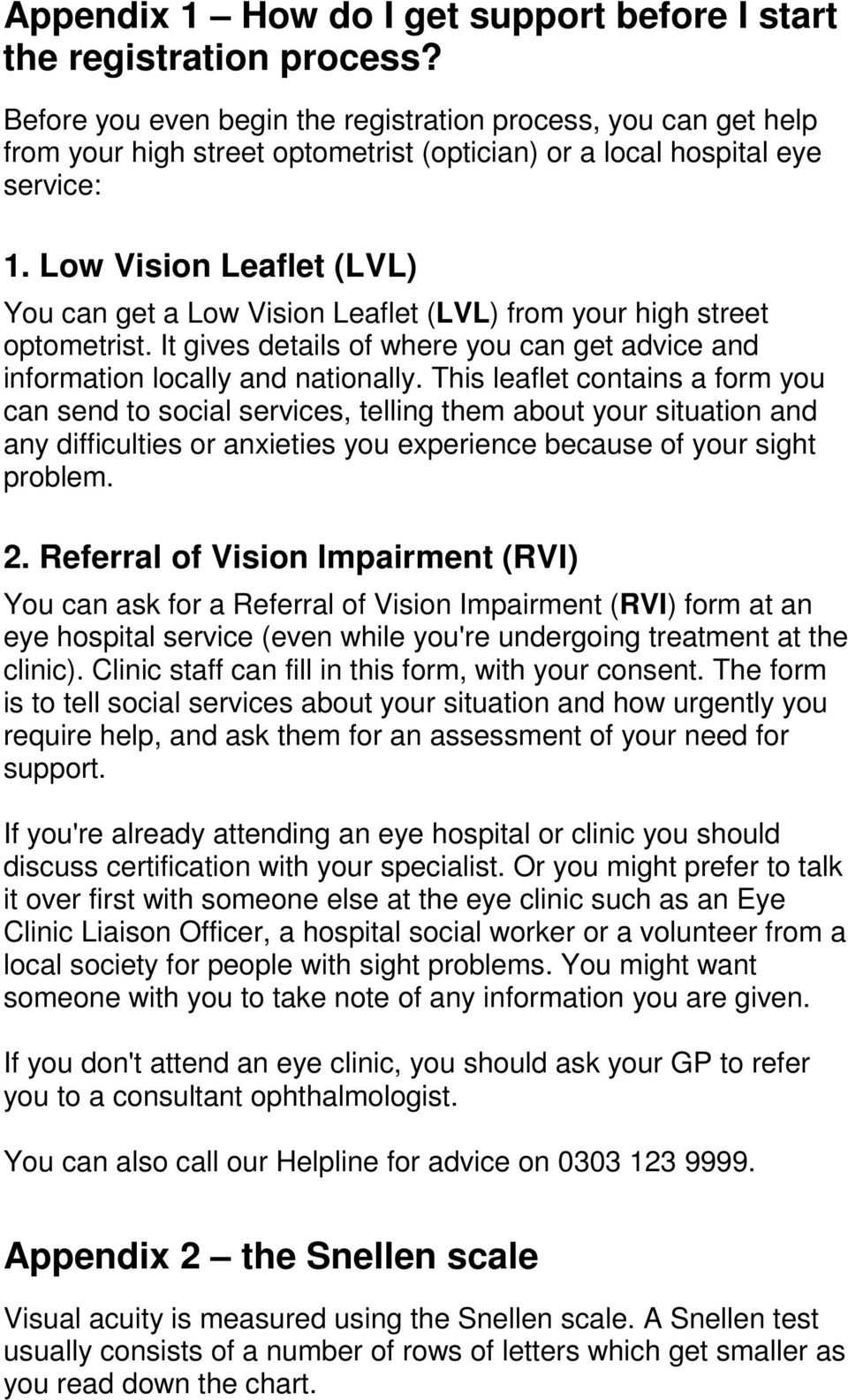 Low Vision Leaflet (LVL) You can get a Low Vision Leaflet (LVL) from your high street optometrist. It gives details of where you can get advice and information locally and nationally.
