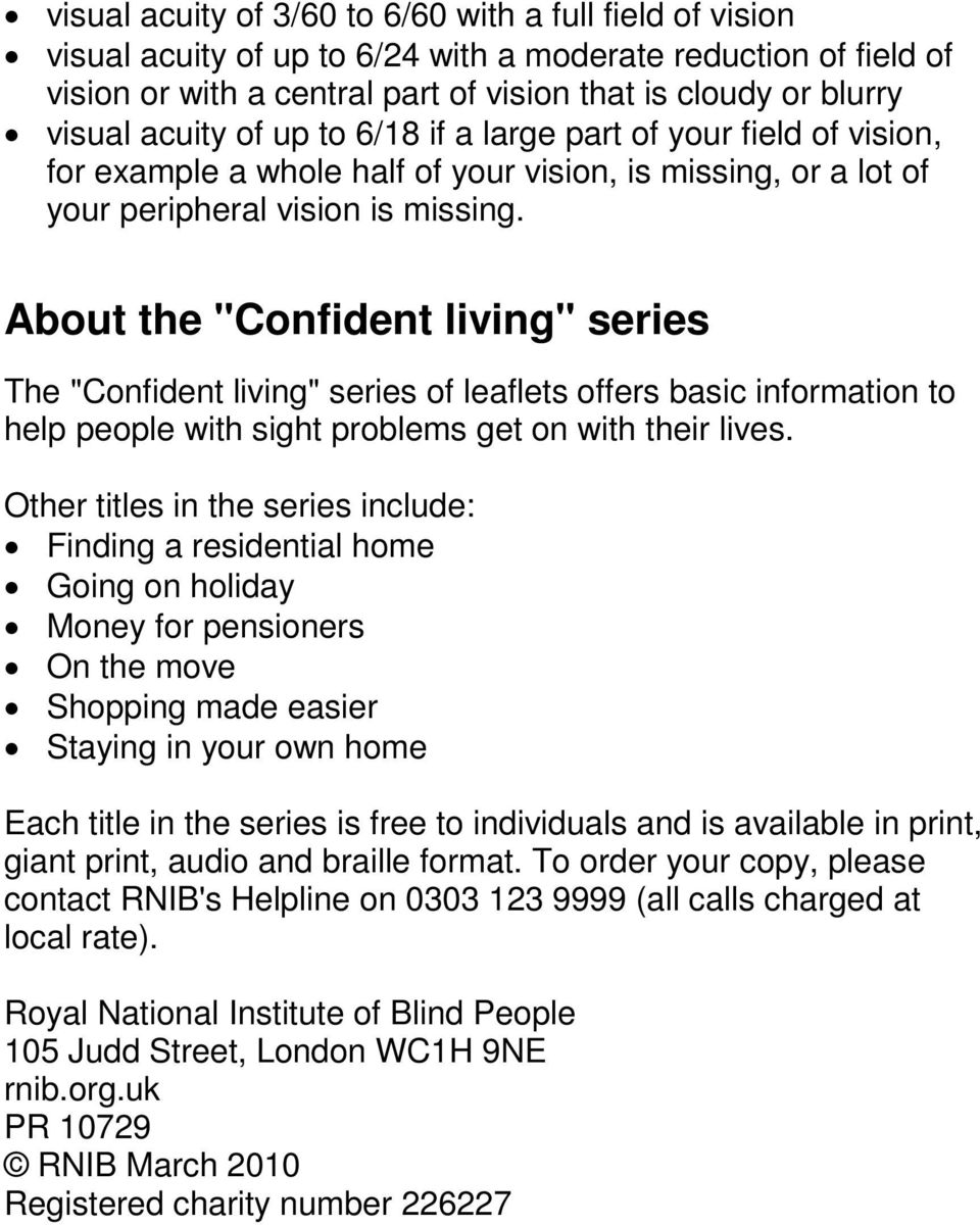 "About the ""Confident living"" series The ""Confident living"" series of leaflets offers basic information to help people with sight problems get on with their lives."
